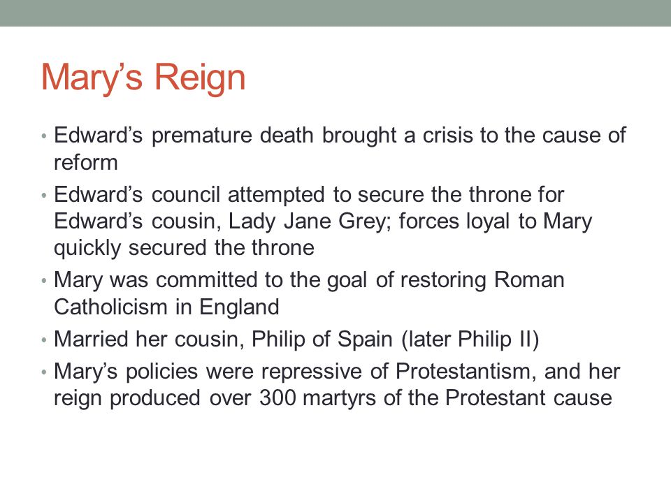 Mary's Reign Edward's premature death brought a crisis to the cause of reform.