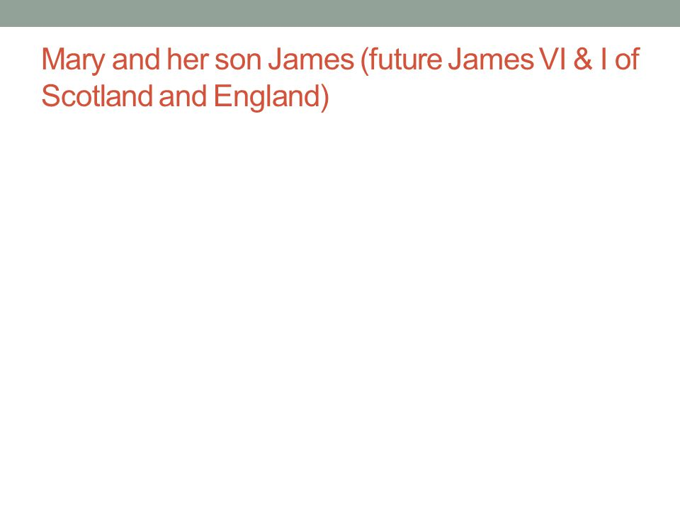 Mary and her son James (future James VI & I of Scotland and England)