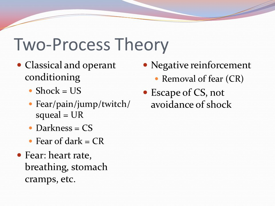 Two-Process Theory Classical and operant conditioning