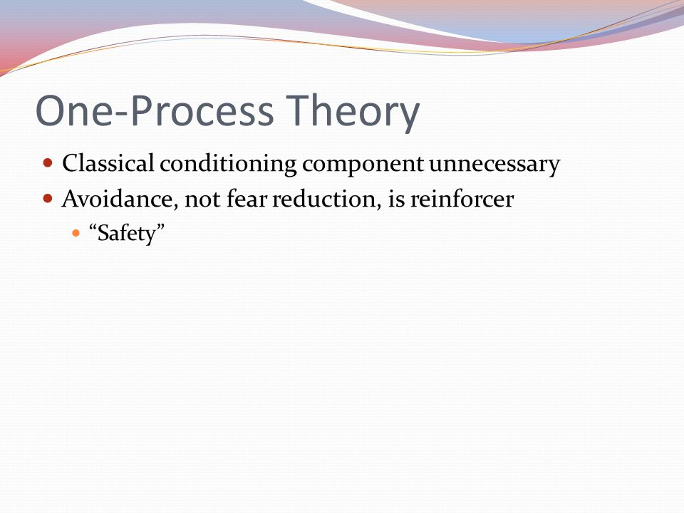 One-Process Theory Classical conditioning component unnecessary