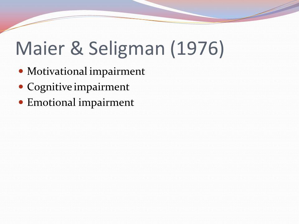 Maier & Seligman (1976) Motivational impairment Cognitive impairment
