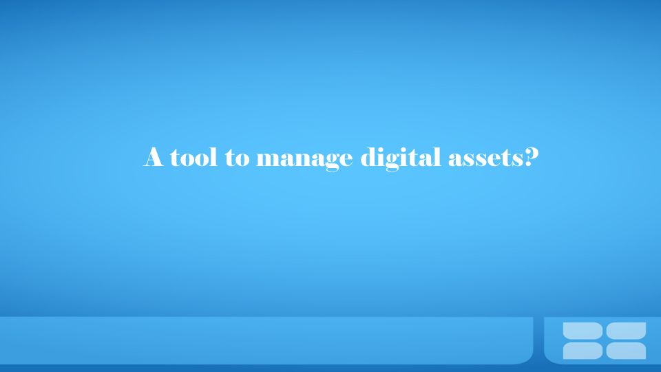 A tool to manage digital assets