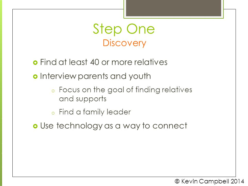 Step One Discovery Focus on the goal of finding relatives and supports