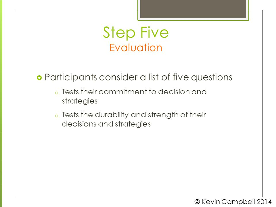 Step Five Evaluation Tests their commitment to decision and strategies