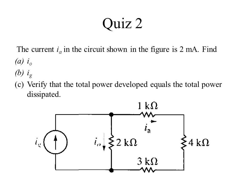 Quiz 2 The current ia in the circuit shown in the figure is 2 mA. Find