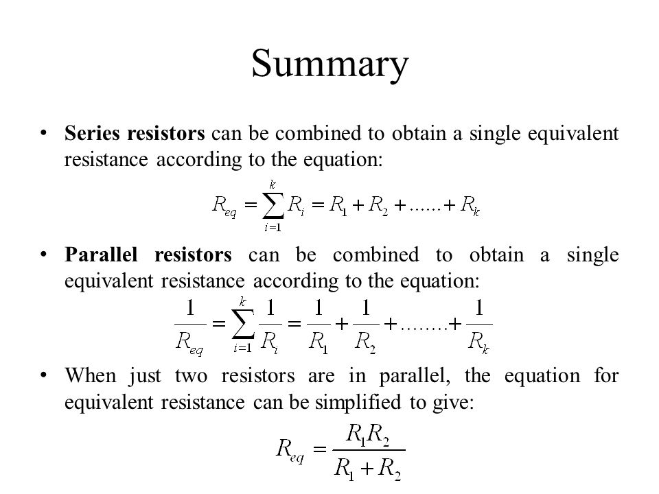 Summary Series resistors can be combined to obtain a single equivalent resistance according to the equation: