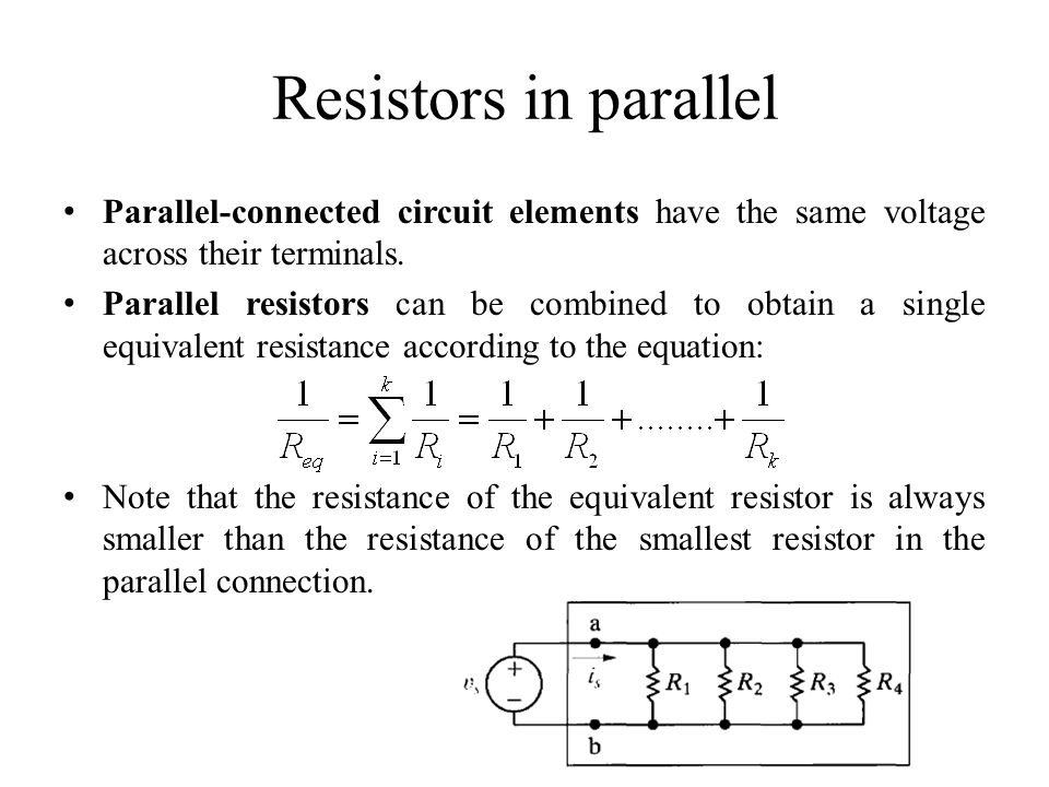 Resistors in parallel Parallel-connected circuit elements have the same voltage across their terminals.