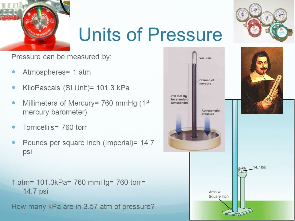 Units of Pressure Pressure can be measured by: Atmospheres= 1 atm