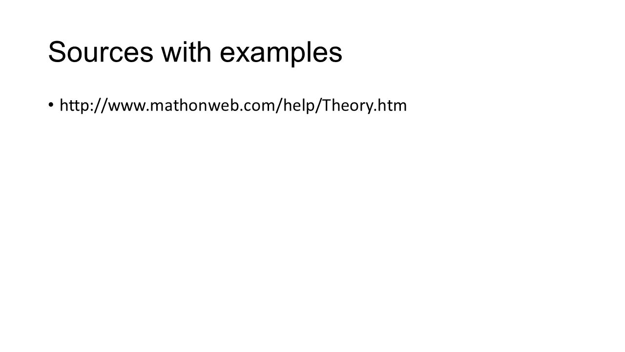 Sources with examples http://www.mathonweb.com/help/Theory.htm