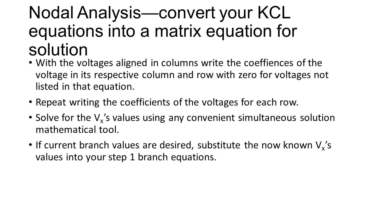 Nodal Analysis—convert your KCL equations into a matrix equation for solution