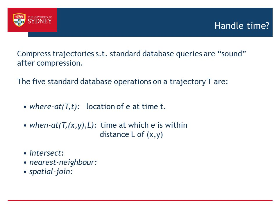 Handle time Compress trajectories s.t. standard database queries are sound after compression.