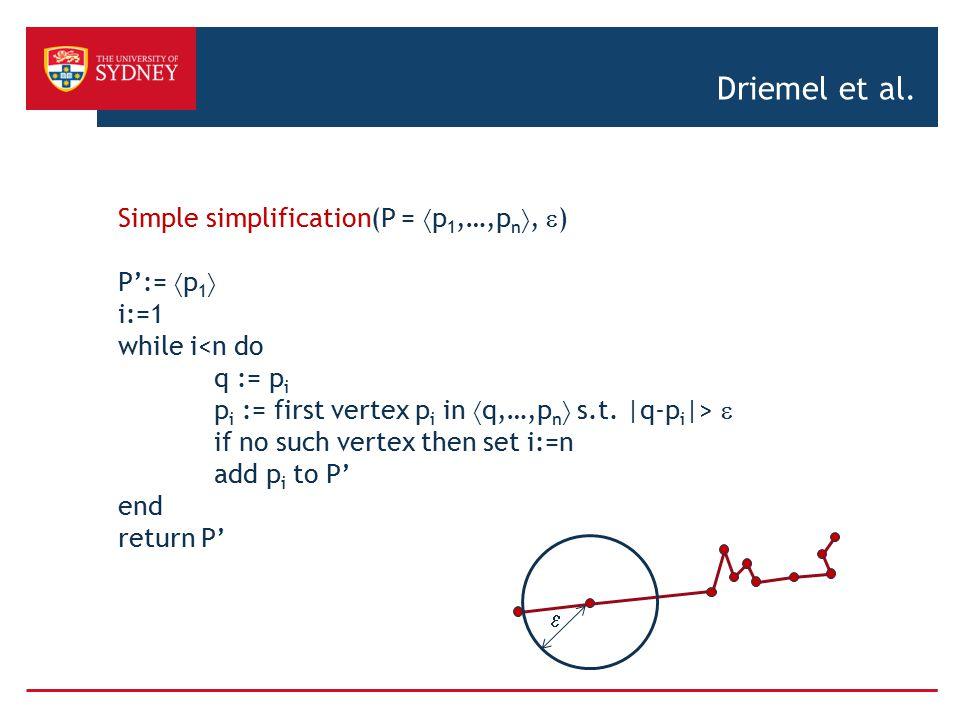 Driemel et al. Simple simplification(P = p1,…,pn, ) P':= p1 i:=1