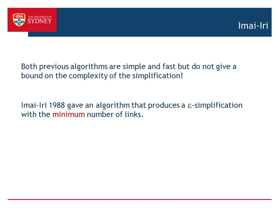 Imai-Iri Both previous algorithms are simple and fast but do not give a bound on the complexity of the simplification!