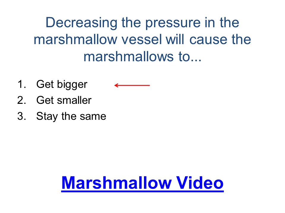 Decreasing the pressure in the marshmallow vessel will cause the marshmallows to...