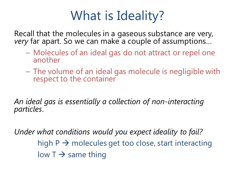 What is Ideality Recall that the molecules in a gaseous substance are very, very far apart. So we can make a couple of assumptions…