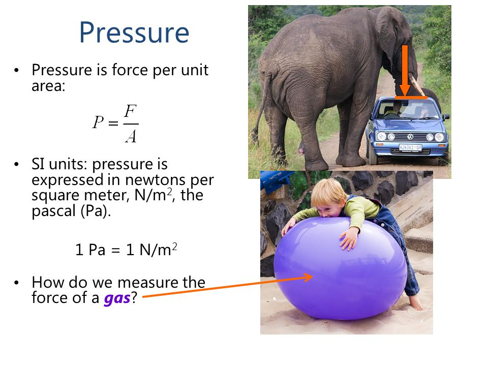 Pressure Pressure is force per unit area: