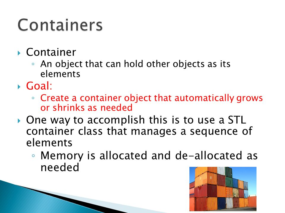 Containers Memory is allocated and de-allocated as needed Container