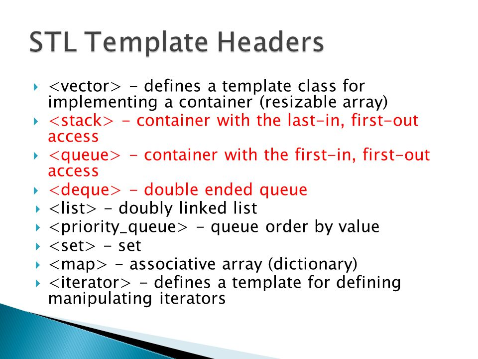 STL Template Headers <vector> - defines a template class for implementing a container (resizable array)