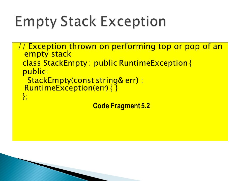 Empty Stack Exception // Exception thrown on performing top or pop of an empty stack. class StackEmpty : public RuntimeException {