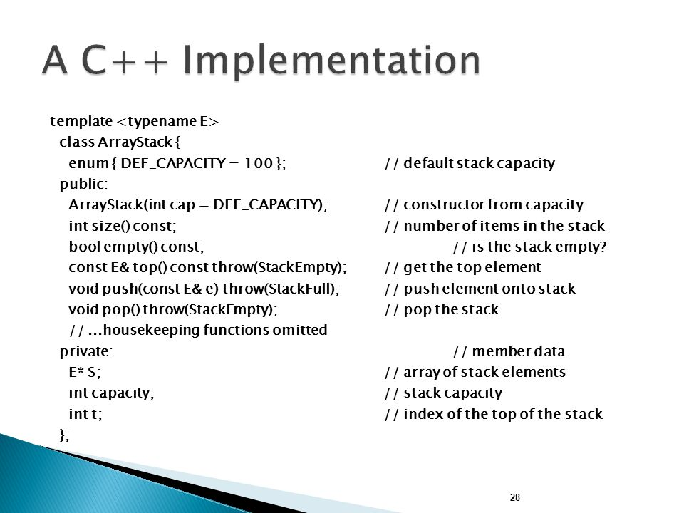 A C++ Implementation template <typename E> class ArrayStack {