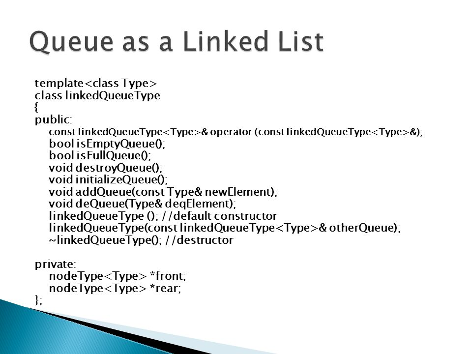 Queue as a Linked List template<class Type>