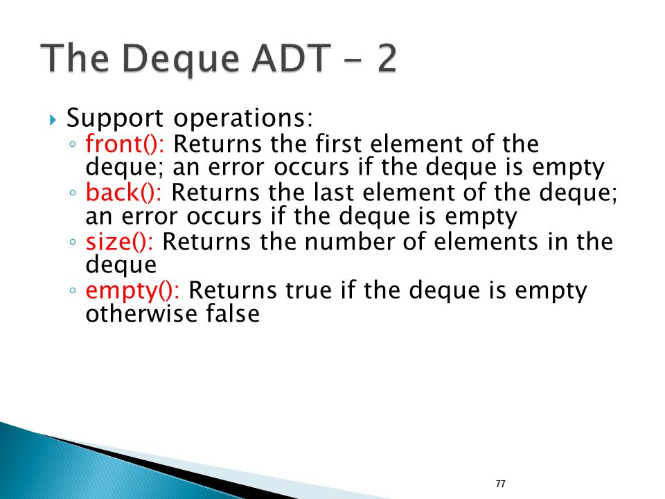 The Deque ADT - 2 Support operations: