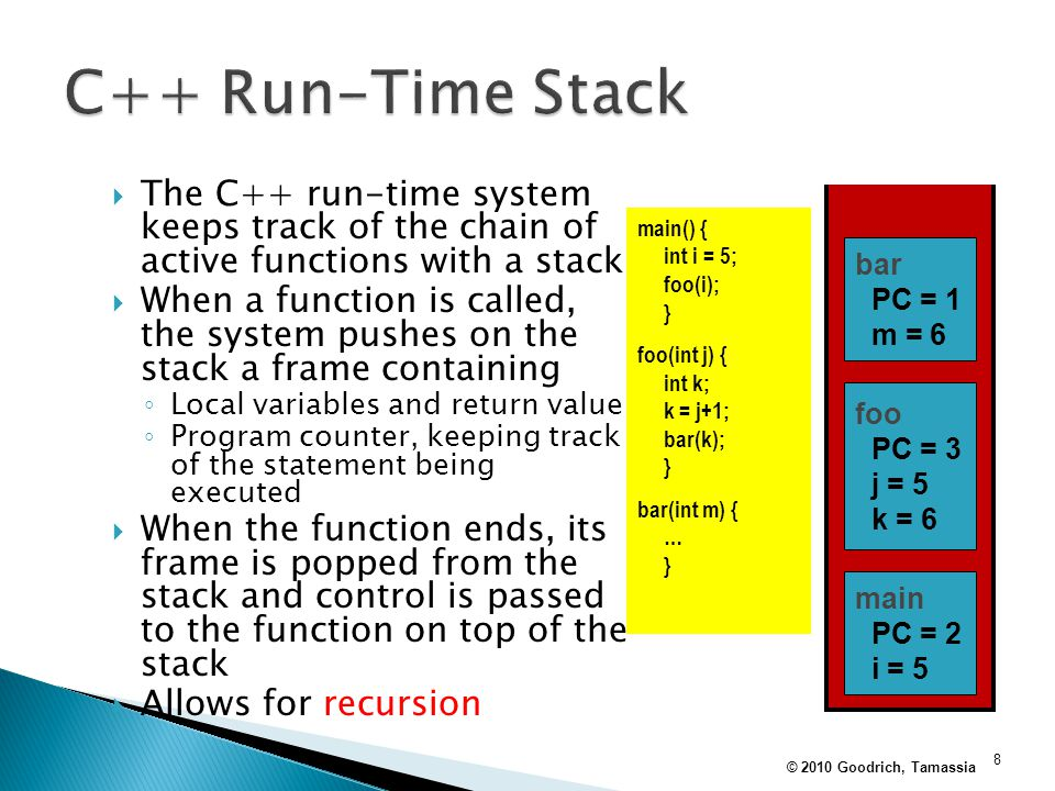 C++ Run-Time Stack The C++ run-time system keeps track of the chain of active functions with a stack.