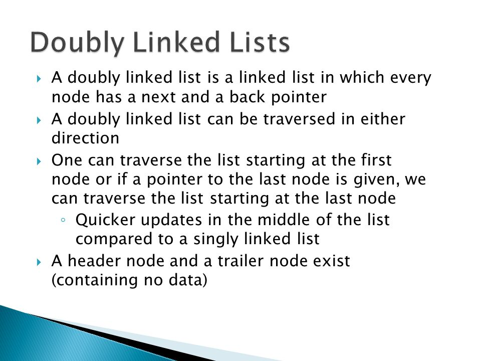 Doubly Linked Lists A doubly linked list is a linked list in which every node has a next and a back pointer.