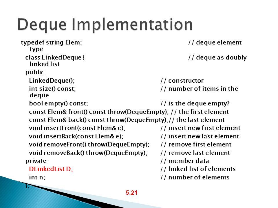 Deque Implementation typedef string Elem; // deque element type