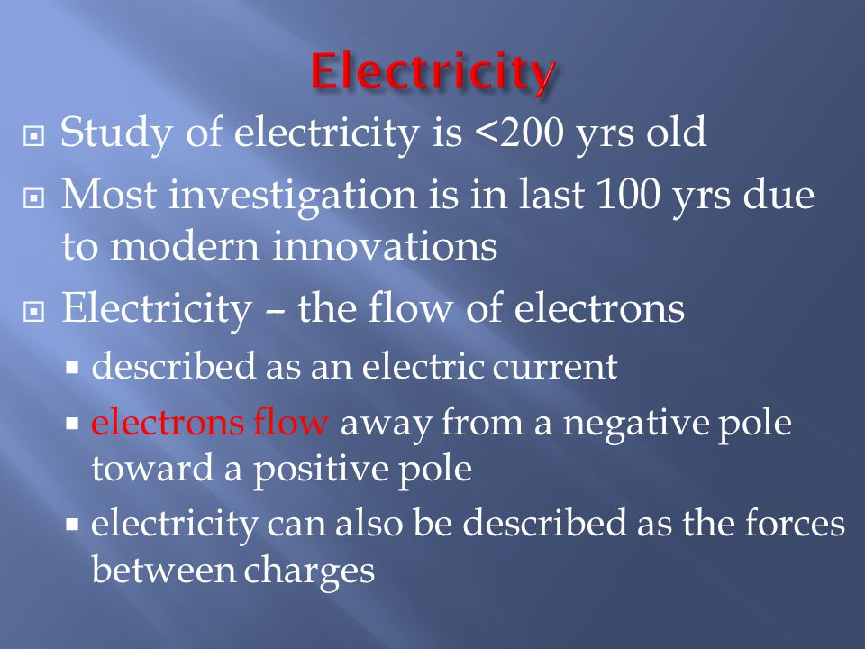 Electricity Study of electricity is <200 yrs old