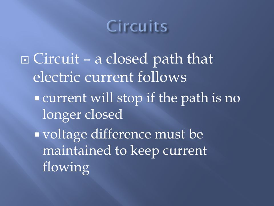Circuits Circuit – a closed path that electric current follows