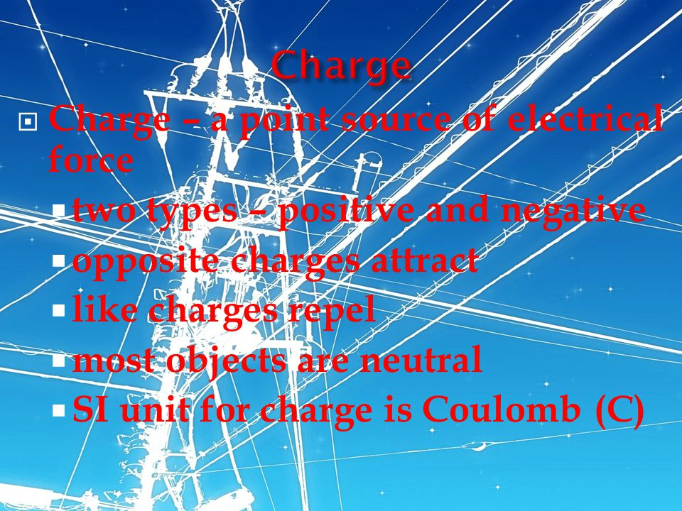 Charge Charge – a point source of electrical force