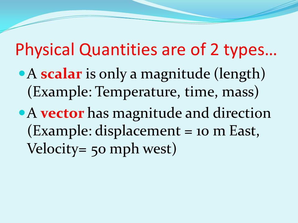 Physical Quantities are of 2 types…