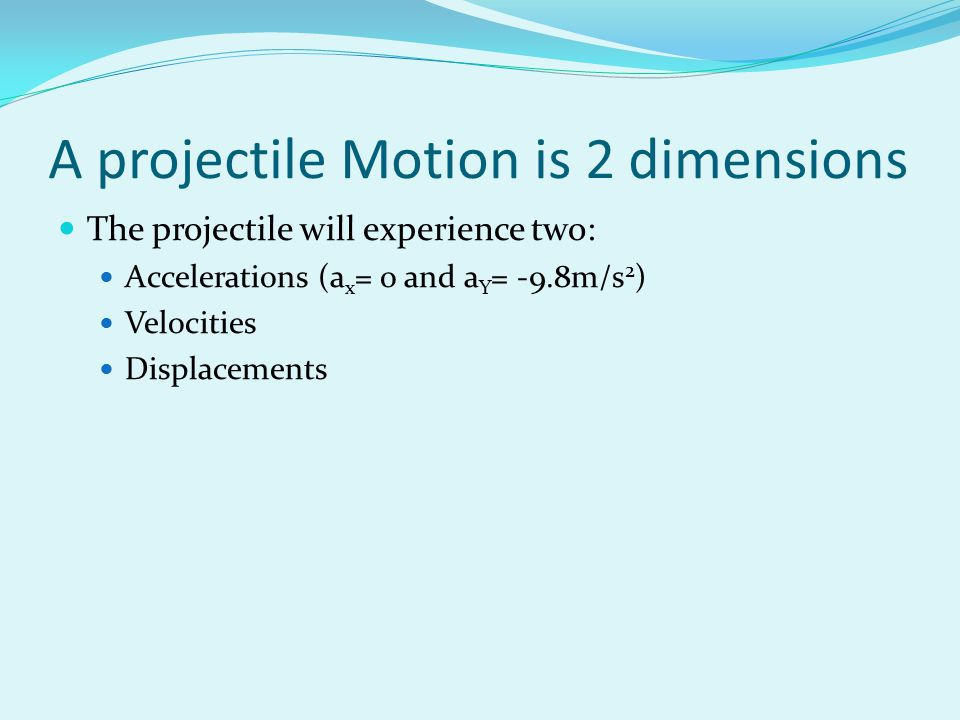 A projectile Motion is 2 dimensions