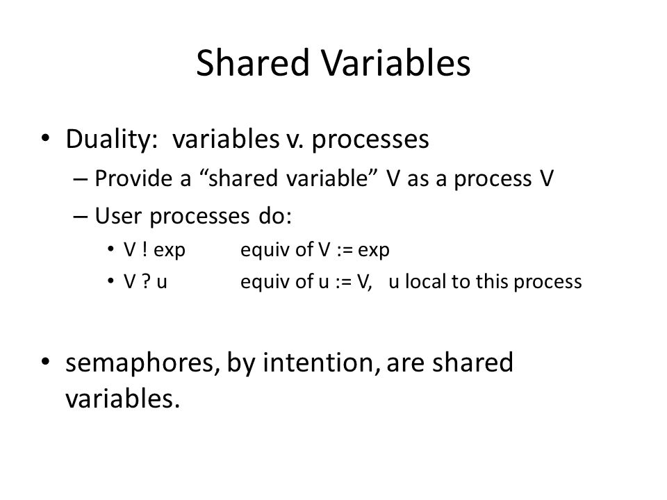 Shared Variables Duality: variables v. processes