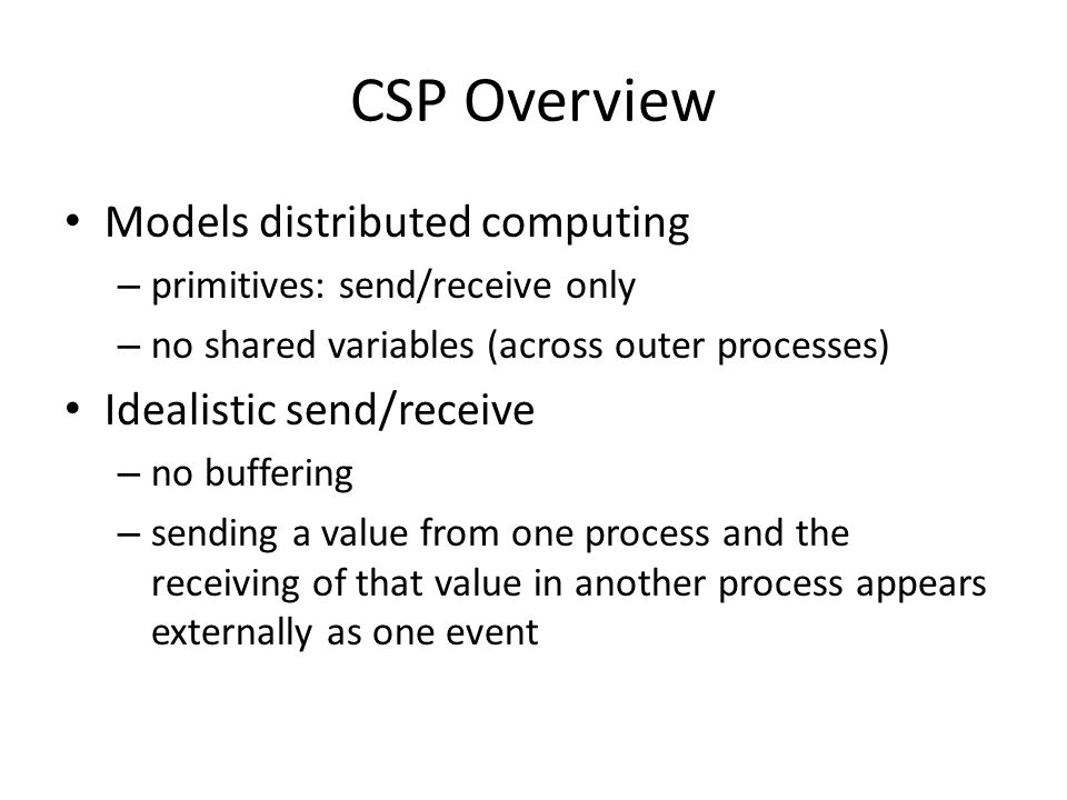CSP Overview Models distributed computing Idealistic send/receive