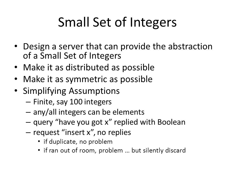 Small Set of Integers Design a server that can provide the abstraction of a Small Set of Integers. Make it as distributed as possible.
