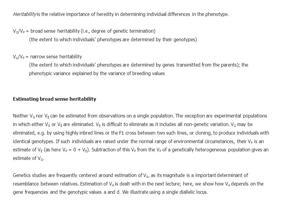 Heritability is the relative importance of heredity in determining individual differences in the phenotype.