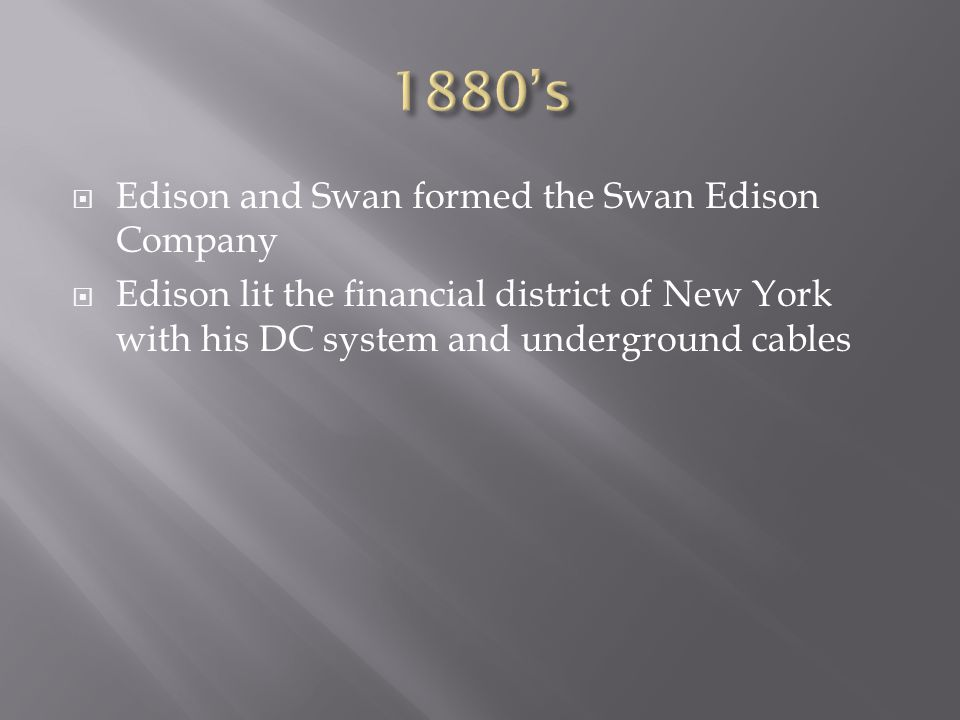1880's Edison and Swan formed the Swan Edison Company