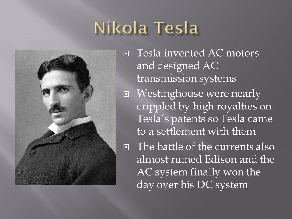 Nikola Tesla Tesla invented AC motors and designed AC transmission systems.