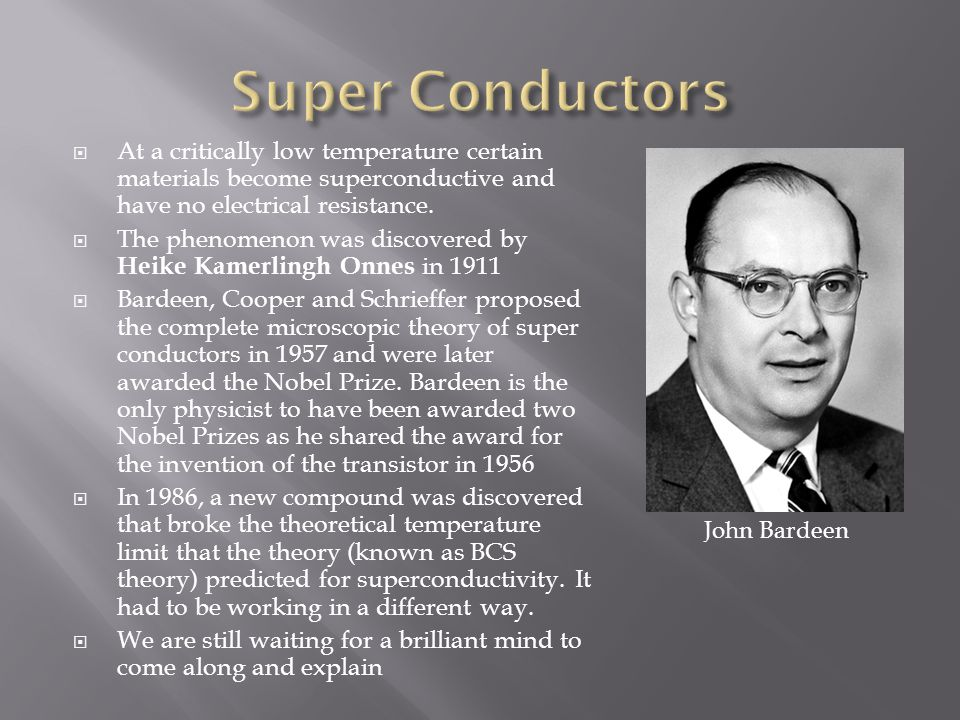 Super Conductors At a critically low temperature certain materials become superconductive and have no electrical resistance.