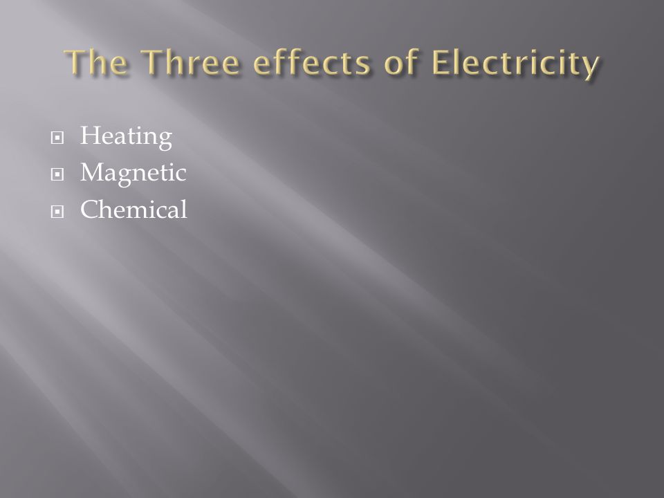 The Three effects of Electricity