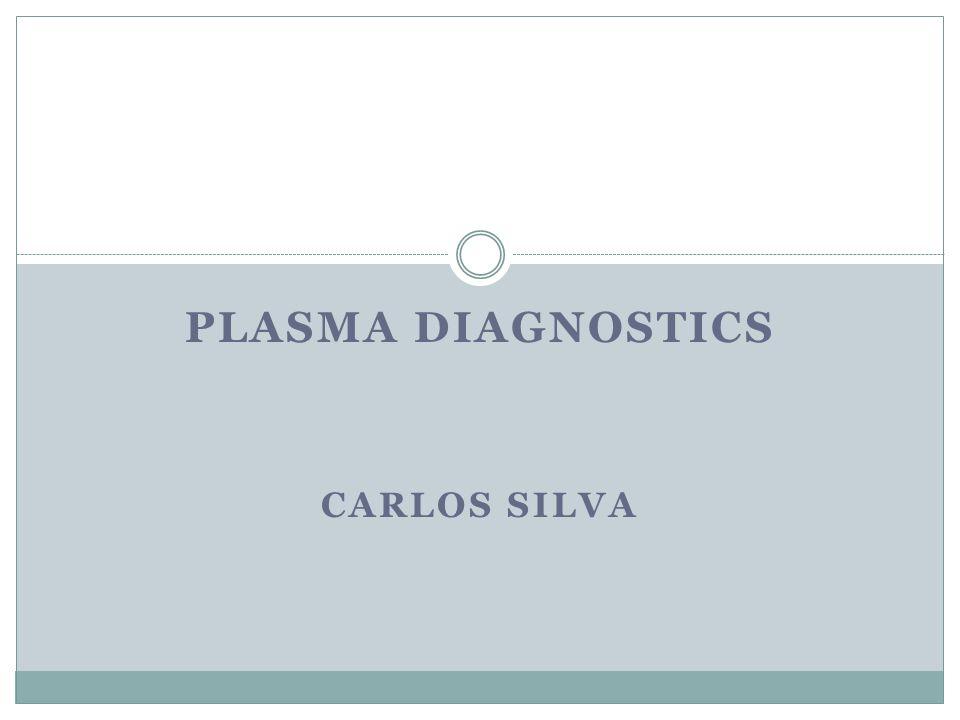 PLASMA DIAGNOSTICS Carlos Silva