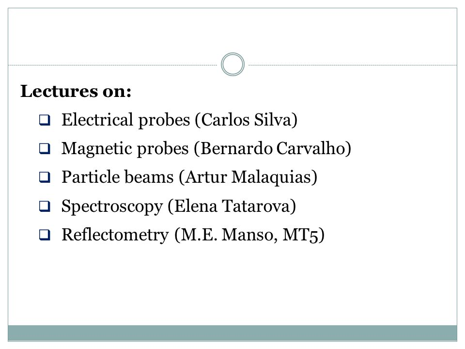 Lectures on: Electrical probes (Carlos Silva) Magnetic probes (Bernardo Carvalho) Particle beams (Artur Malaquias)