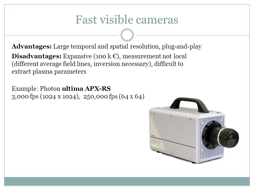 Fast visible cameras Advantages: Large temporal and spatial resolution, plug-and-play.
