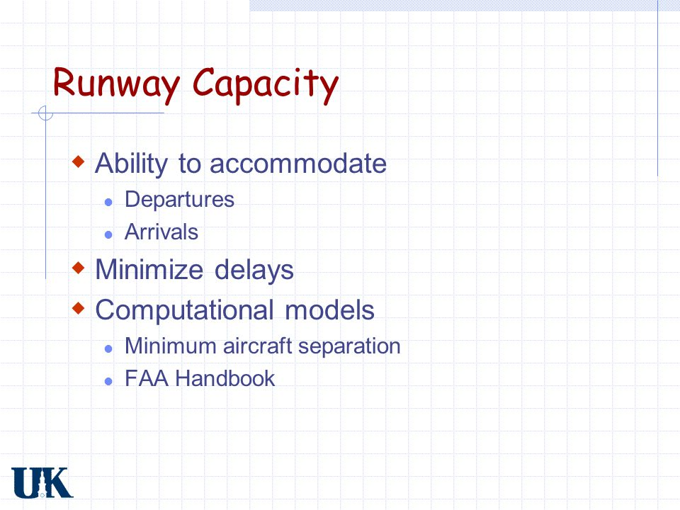 Runway Capacity Ability to accommodate Minimize delays