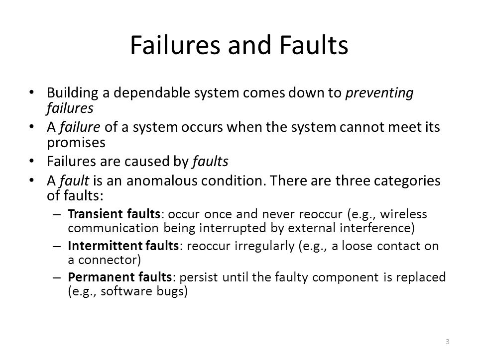 Failures and Faults Building a dependable system comes down to preventing failures.