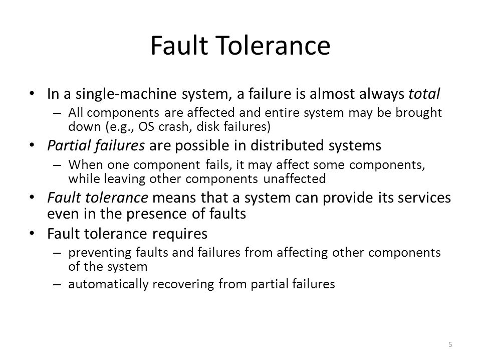 Fault Tolerance In a single-machine system, a failure is almost always total.