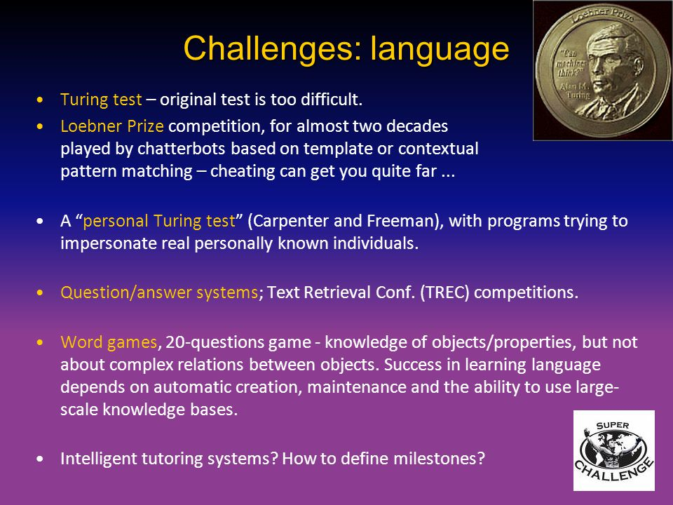 Challenges: language Turing test – original test is too difficult.