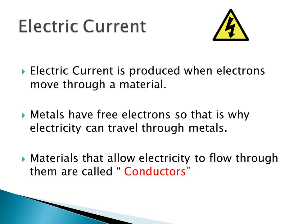 Electric Current Electric Current is produced when electrons move through a material.
